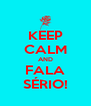 KEEP CALM AND FALA SÉRIO! - Personalised Poster A4 size