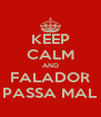 KEEP CALM AND FALADOR PASSA MAL - Personalised Poster A4 size