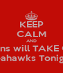 KEEP CALM AND Falcons will TAKE OVER Seahawks Tonight - Personalised Poster A4 size