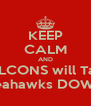 KEEP CALM AND FALCONS will Take Seahawks DOWN - Personalised Poster A4 size
