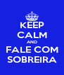KEEP CALM AND FALE COM SOBREIRA - Personalised Poster A4 size