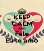 KEEP CALM AND Fale Eu te amo - Personalised Poster A4 size
