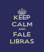 KEEP CALM AND FALE LIBRAS - Personalised Poster A4 size