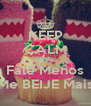 KEEP CALM AND Fale Menos Me BEIJE Mais - Personalised Poster A4 size