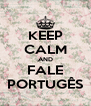KEEP CALM AND FALE PORTUGÊS - Personalised Poster A4 size