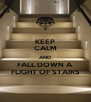 KEEP CALM AND FALL DOWN A  FLIGHT OF STAIRS - Personalised Poster A4 size