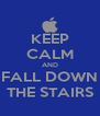 KEEP CALM AND FALL DOWN THE STAIRS - Personalised Poster A4 size