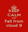 KEEP CALM AND Fall from cloud 9 - Personalised Poster A4 size