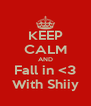 KEEP CALM AND Fall in <3 With Shiiy - Personalised Poster A4 size