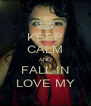 KEEP CALM AND FALL IN LOVE MY - Personalised Poster A4 size