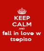 KEEP CALM AND fall in love w tsepiso  - Personalised Poster A4 size