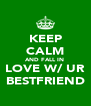 KEEP CALM AND FALL IN  LOVE W/ UR BESTFRIEND - Personalised Poster A4 size