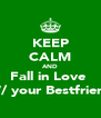 KEEP CALM AND Fall in Love  W/ your Bestfriend - Personalised Poster A4 size