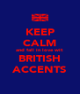 KEEP CALM and fall in love wit BRITISH ACCENTS - Personalised Poster A4 size