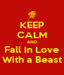KEEP CALM AND Fall In Love With a Beast - Personalised Poster A4 size