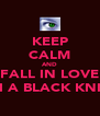 KEEP CALM AND FALL IN LOVE WITH A BLACK KNIGHT - Personalised Poster A4 size
