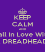 KEEP CALM AND Fall In Love With A DREADHEAD  - Personalised Poster A4 size