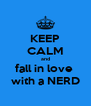 KEEP CALM and fall in love  with a NERD - Personalised Poster A4 size