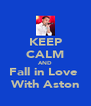 KEEP CALM AND Fall in Love  With Aston - Personalised Poster A4 size