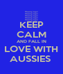 KEEP CALM AND FALL IN LOVE WITH AUSSIES  - Personalised Poster A4 size