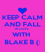 KEEP CALM AND FALL IN LOVE  WITH  BLAKE B (: - Personalised Poster A4 size