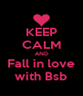 KEEP CALM AND Fall in love with Bsb - Personalised Poster A4 size