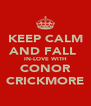 KEEP CALM AND FALL  IN-LOVE WITH CONOR CRICKMORE - Personalised Poster A4 size