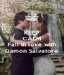 KEEP CALM AND Fall in love with Damon Salvatore - Personalised Poster A4 size