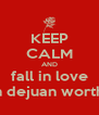 KEEP CALM AND fall in love with dejuan wortham - Personalised Poster A4 size