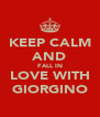 KEEP CALM AND FALL IN LOVE WITH GIORGINO - Personalised Poster A4 size