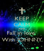 KEEP CALM AND Fall in love  With JOHNNY - Personalised Poster A4 size