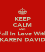 KEEP CALM AND Fall In Love With KAREN DAVID - Personalised Poster A4 size