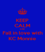 KEEP CALM AND Fall in love with KC Monnie - Personalised Poster A4 size