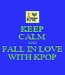 KEEP CALM AND FALL IN LOVE WITH KPOP - Personalised Poster A4 size