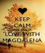 KEEP CALM AND FALL IN LOVE WITH MAGDALENA - Personalised Poster A4 size