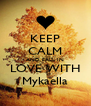 KEEP CALM AND FALL IN LOVE WITH Mykaella - Personalised Poster A4 size