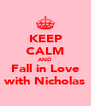 KEEP CALM AND Fall in Love with Nicholas - Personalised Poster A4 size