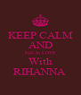 KEEP CALM AND Fall In LOVE With RIHANNA  - Personalised Poster A4 size