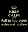 KEEP CALM AND fall in luv with edward cullen - Personalised Poster A4 size