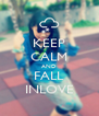 KEEP CALM AND FALL INLOVE - Personalised Poster A4 size