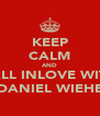 KEEP CALM AND FALL INLOVE WITH DANIEL WIEHE - Personalised Poster A4 size