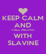 KEEP CALM AND FALL INLOVE WITH SLAVINE - Personalised Poster A4 size