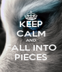 KEEP CALM AND FALL INTO PIECES - Personalised Poster A4 size