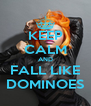 KEEP CALM AND FALL LIKE DOMINOES - Personalised Poster A4 size
