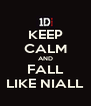 KEEP CALM AND FALL LIKE NIALL - Personalised Poster A4 size