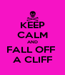 KEEP CALM AND FALL OFF  A CLIFF - Personalised Poster A4 size