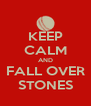 KEEP CALM AND FALL OVER STONES - Personalised Poster A4 size