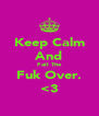 Keep Calm And Fall The Fuk Over. <3 - Personalised Poster A4 size