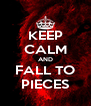 KEEP CALM AND FALL TO PIECES - Personalised Poster A4 size