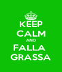 KEEP CALM AND FALLA  GRASSA - Personalised Poster A4 size